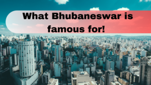 What Bhubaneswar is famous for