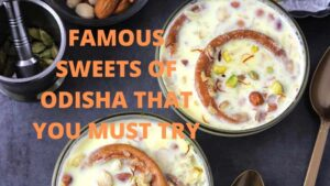 Famous Sweets Of Odisha | That you must try